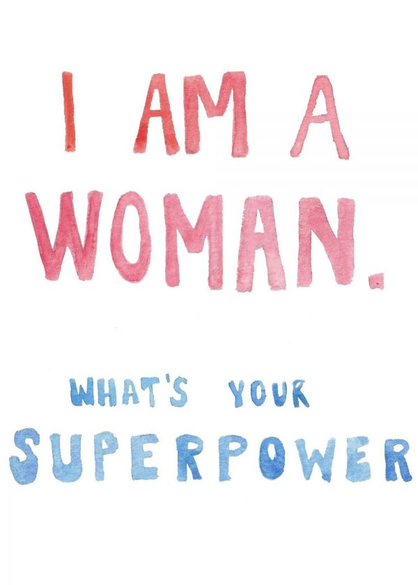 I am a woman. Whats your superpower?